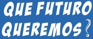 Que Futuro Queremos?